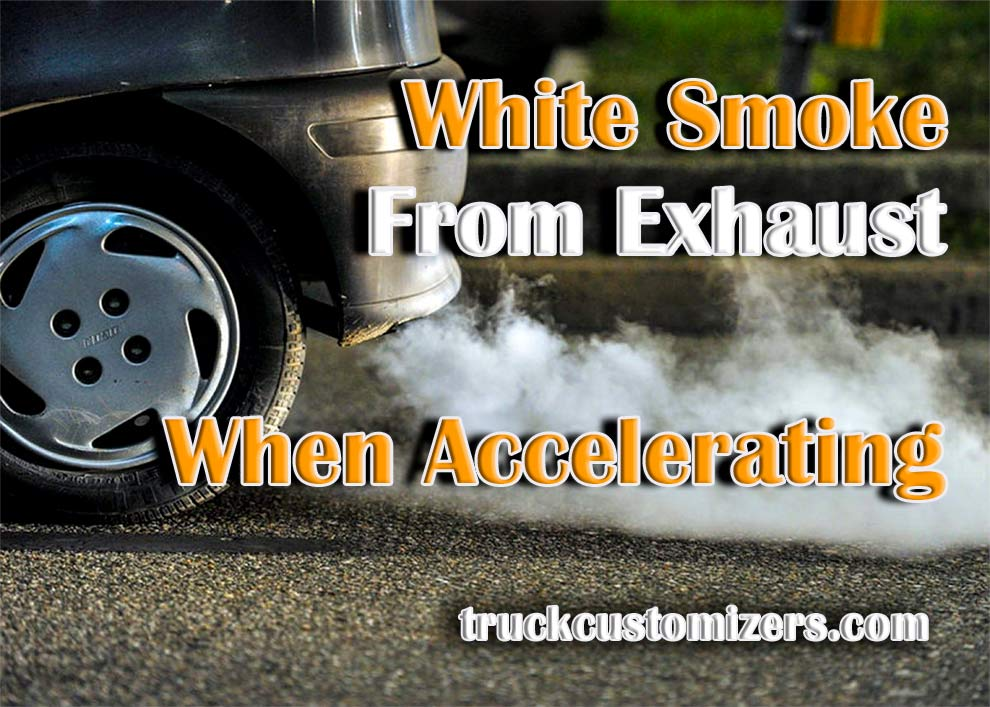How To Fix White Smoke from Exhaust When Accelerating